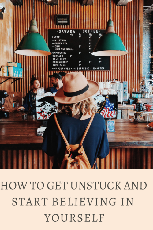 How to Get Unstuck and Start Believing in Yourself